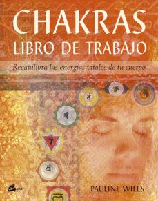 chakras. libro de trabajo: reequilibra las energias vitales de tu cuerpo-pauline wills-9788484450580
