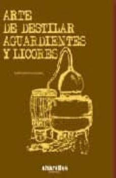Titantitan.mx Arte De Destilar: Aguardientes Y Licores (Ed. Facs.) Image