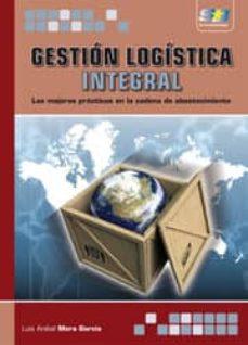 gestion logistica integral: las mejores practicas en la cadena de abastecimiento-luis anibal mora garcia-9788492650880