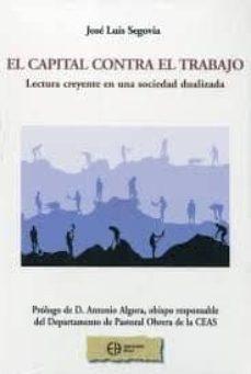el capital contra el trabajo-jose luis segovia-9788492787180