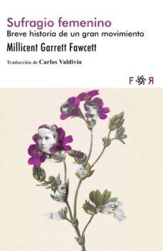 sufragio femenino: breve historia de un gran movimiento-millicent garret fawcett-9788494601880