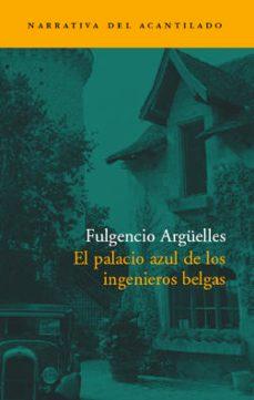 el palacio azul de los ingenieros belgas (premio de novela cafe g ijon 2003)-fulgencio argüelles-9788496136380