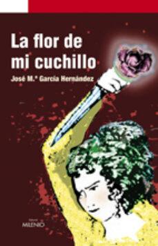 Ebooks descarga pdf gratis LA FLOR DE MI CUCHILLO