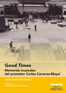 good times: memorias musicales del promotor carlos carreras-moysi-julian garcia hernandez-9788497437080