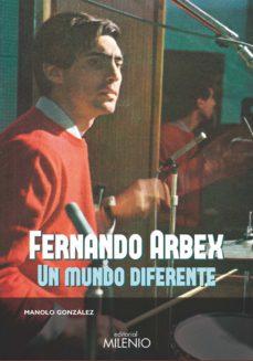 Descargar FERNANDO ARBEX: UN MUNDO DIFERENTE gratis pdf - leer online