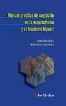 Descarga gratuita de los libros más vendidos MANUAL PRACTICO CONGNICION ESQUIZOFRENIA Y TRASTORNO BIPOLAR