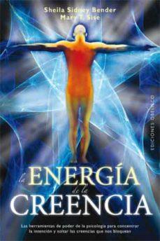 la energia de la creencia: las herramientas de poder de la psicol ogia para concentrar la intencion y soltar las creencias que nos bloquean-sheila bender-mary t. sise-9788497777780