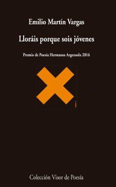 Descargar libros gratis para kindle en ipad LLORAIS PORQUE SOIS JOVENES (PREMIO DE POESIA HERMANOS ARGENSOLA 2016) de EMILIO MARTIN VARGAS