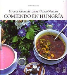 comiendo en hungria-miguel angel asturias-pablo neruda-9789561410480