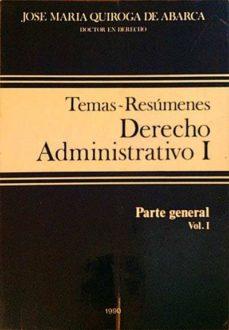 TEMAS - RESÚMENES. DERECHO ADMINISTRATIVO I - PARTE GENERAL. VOL. I - J. M. QUIROGA DE ABARCA | Triangledh.org
