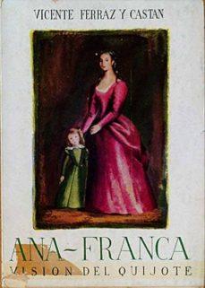 ANNA-FRANCIA. VISIÓN DEL QUIJOTE - VICENTE, FERRAZ Y CASTAN | Triangledh.org