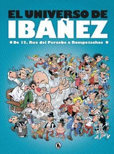 Libros descargados gratis EL UNIVERSO DE IBAÑEZ: DE LA 13 RUE DEL PERCEBE A ROMPETECHOS de FRANCISCO IBAÑEZ TALAVERA en español 9788402421890 MOBI CHM