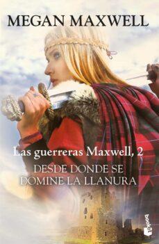 Descargas gratuitas de libros electrónicos DESDE DONDE SE DOMINE LA LLANURA (SAGA LAS GUERRERAS MAXWELL 2)
