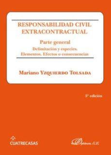 Descargar RESPONSABILIDAD CIVIL EXTRACONTRACTUAL: PARTE GENERAL: DELIMITACION Y ESPECIES. ELEMENTOS. EFECTOS Y CONSECUENCIAS gratis pdf - leer online