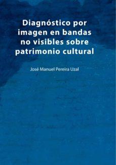 Descarga gratuita de libros isbn no DIAGNÓSTICO POR IMAGEN EN BANDAS NO VISIBLES SOBRE PATRIMONIO CUL TURAL (Literatura española)