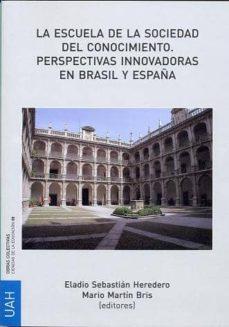 la escuela de la sociedad del conocimiento. perspectivas innovadoras en brasil y españa (ebook)-eladio sebastian heredero-9788415595090