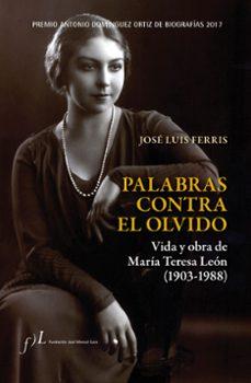 Iguanabus.es Palabras Contra El Olvido. Vida Y Obra De Maria Teresa Leon (1903 - 1988) (Premio Antonio Dominguez Ortiz De Biografias 2017 Image