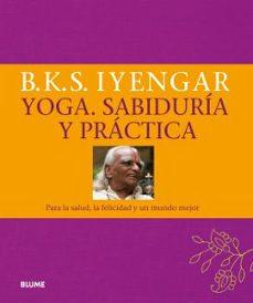 yoga. sabiduria y practica: para la salud, la felicidad y un mundo mejor-b.k.s. iyengar-9788416138890