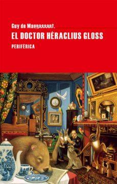 el doctor heraclius gloss-guy de maupassant-9788416291090