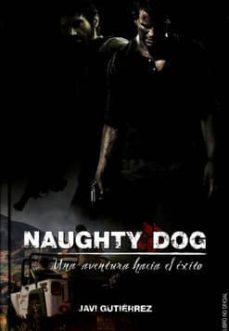 naughty dog: una aventura hacia el exito-javi gutierrez-9788416436590