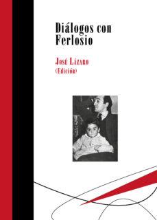 Amazon libros descarga gratuita pdf DIALOGOS CON FERLOSIO de JOSE (EDS.) LAZARO en español FB2