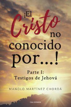 Descargar libros electrónicos para foros gratuitos (I.B.D.) ¡EL CRISTO NO CONOCIDO POR! (PARTE I: TESTIGOS DE JEHOVA ) in Spanish de MANOLO MARTÍNEZ CHORDÁ