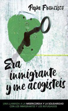 Descargas de libros parlantes de Amazon ERA INMIGRANTE Y ME ACOGISTEIS de PAPA FRANCISCO PDB en español