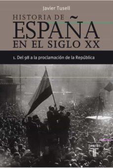 (pe) del 98 a la proclamacion de la republica (historia de españa tomo i)-javier tusell-9788430606290