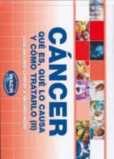 Libros en pdf gratis descargar en ingles. CANCER: QUE ES, QUE LO CAUSA Y COMO TRATARLO II in Spanish 9788461339990 de JOSE ANTONIO CAMPOY