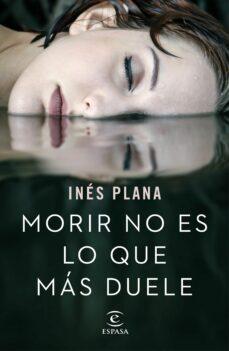 Ebooks descargar epub gratis MORIR NO ES LO QUE MÁS DUELE de INES PLANA 9788467051490 (Literatura española) ePub FB2 PDB