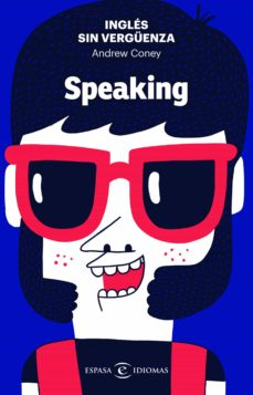 Descarga gratuita de libros de calidad. INGLES SIN VERGUENZA: SPEAKING de ANDREW CONEY