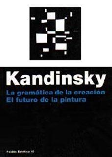 la gramatica de la creacion;el futuro de la pintura (7ª ed.)-vasili vasilievich kandinsky-9788475094090