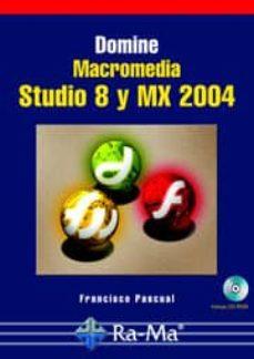 DOMINE MACROMEDIA STUDIO. VERSIONES 8 Y MX 2004 - FRANCISCO PASCUAL | Triangledh.org