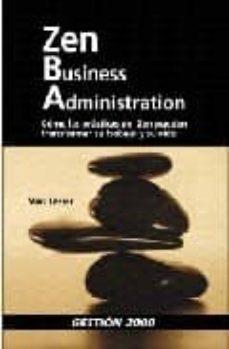 Enmarchaporlobasico.es Zen Business Administration: Como Las Practicas Del Zen Pueden Tr Ansformar Su Trabajo Y Su Vida Image