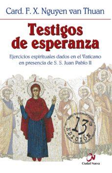 testigos de esperanza: ejercicios espirituales dados en presencia de s.s. juan pablo ii )(2ª ed.)-françois xavier nguyen van thuan-9788489651890