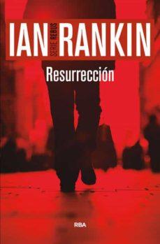 Descargar gratis ebook ipod RESURRECCION (SERIE JOHN REBUS 13)