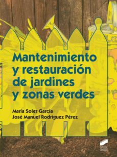 Mantenimiento Y Restauración De Jardines Y Zonas Verdes Grado Medio En Jardinería Y Floristería Maria Jose Garcia Soler Comprar Libro