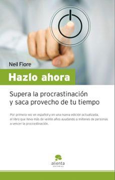 hazlo ahora: supera la procrastinacion y saca provecho de tu tiem po libre-neil fiore-9788492414390