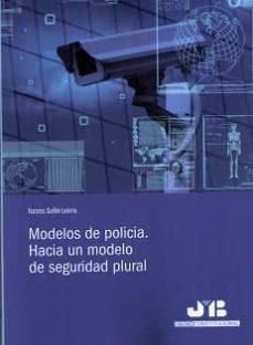 modelos de policia: hacia un modelo de seguridad plural-francesc guillén lasierra-9788494433290