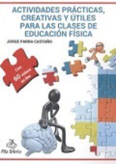 actividades practicas, creativas y utiles para las clases de educacion fisica (con 60 videos online)-jorge parra casta�o-9788495353290