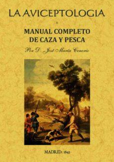 la aviceptologia o manual completo de caza y pesca (ed. facsimil de la ed. de madrid, 1813)-jose maria tenorio-9788495636690