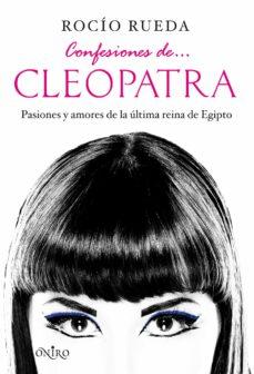 confesiones de cleopatra: pasiones y amores de la ultima reina de egipto-rocio rueda-9788497545990