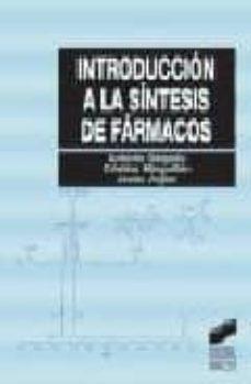 Descargar libros de texto archivos pdf INTRODUCCION A LA SINTESIS DE FARMACOS en español 9788497560290 de ANTONIO DELGADO, CRISTINA MINGUILLON, JESUS JOGLAR