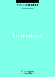 la tendresa (pdf) (ebook)-francesc torralba-9788497798990
