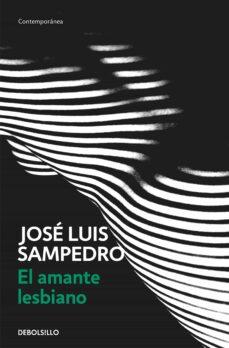 Descarga gratuita de libros nuevos. EL AMANTE LESBIANO de JOSE LUIS SAMPEDRO 9788497930390 CHM PDF iBook