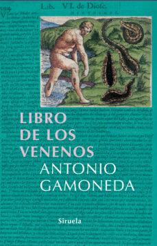Descarga un libro gratis en pdf. EL LIBRO DE LOS VENENOS 9788498410990 CHM RTF (Literatura española) de ANTONIO GAMONEDA