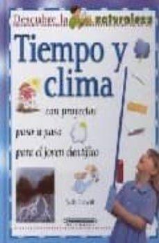 TIEMPO Y CLIMA, CON PROYECTOS PASO A PASO PARA EL JOVEN CIENTIFIC O (DESCUBRE LA NATURALEZA) - SALLY HEWITT | Triangledh.org