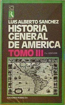 HISTORIA GENERAL DE AMERICA. TOMO III - LUIS ALBERTO SÁNCHEZ | Adahalicante.org