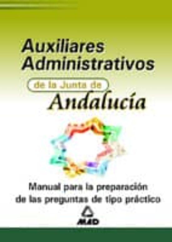 AUXILIAR ADMINISTRATIVO DE LA JUNTA DE ANDALUCIA: MANUAL PARA LA PREPARACION DE LAS PREGUNTAS DE TIPO PRACTICO