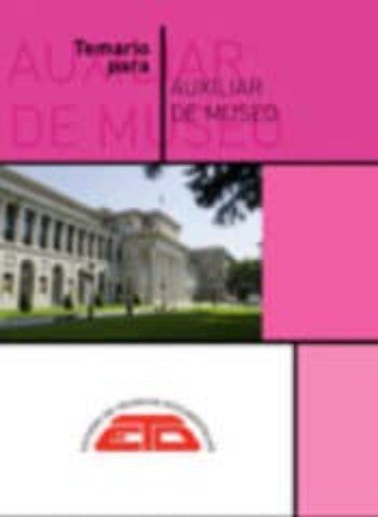 TEMARIO PARA AUXILIAR DE MUSEO: HISTORIA CULTURAL, HISTORIA DE LOS MUSEOS, MUSEOLOGIA. MADRID (5ª ED.)